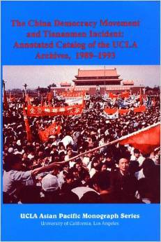 The China Democracy Movement And Tiananmen Incident: Annotated Catalog Of The Ucla Archives, 1989 1993  by  Jian Ding
