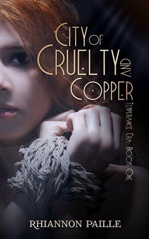 City of Cruelty and Copper (Temperance Era, #1)  by  Rhiannon Paille
