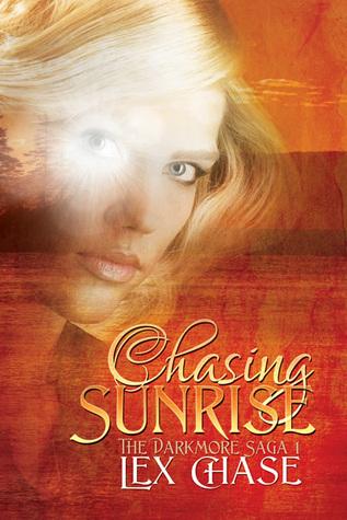 Chasing Sunrise (The Darkmore Saga, #1) Lex Chase