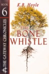 The Bone Whistle (The Gateway Chronicles, #6)
