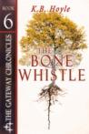 The Bone Whistle (The Gateway Chronicles, #6)