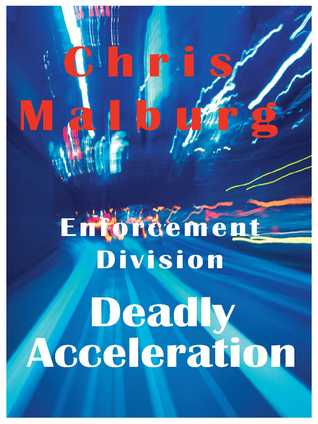 Enforcement Divison: Deadly Acceleration  by  Chris  Malburg