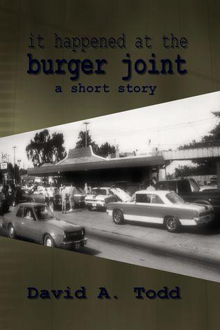 It Happened At The Burger Joint David Todd