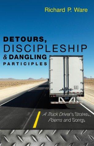 Detours, Discipleship and Dangling Participles Richard P. Ware