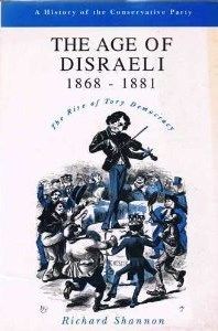The Age of Disraeli, 1868-1881: The Rise of Tory Democracy Richard Shannon
