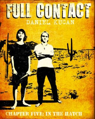 Full Contact Chapter Five: In the Hatch  by  Daniel Kucan