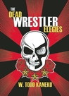 The Dead Wrestler Elegies by W. Todd Kaneko