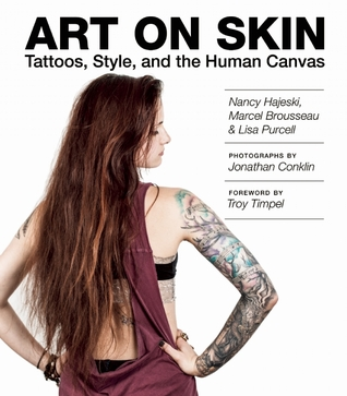 Art on Skin: Tattoos, Style, and the Human Canvas  by  Nancy Hajeski