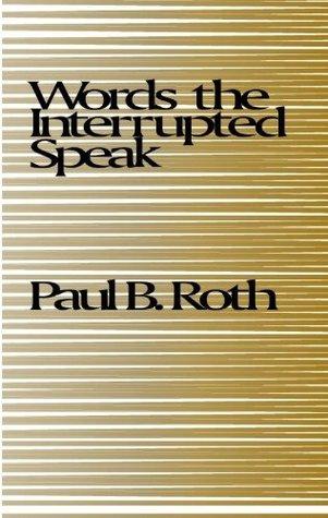 Words the Interrupted Speak Paul B. Roth