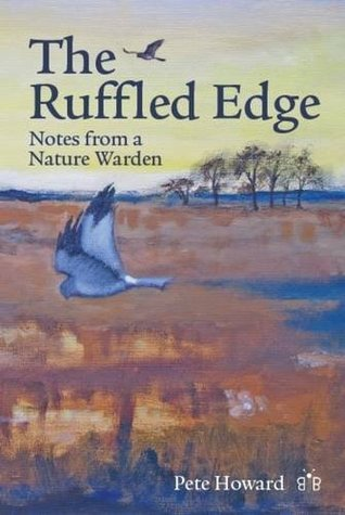 The Ruffled Edge: Notes from a Nature Warden  by  Pete Howard