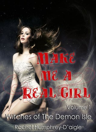 Make Me a Real Girl (Witches of the Demon Isle, #1)