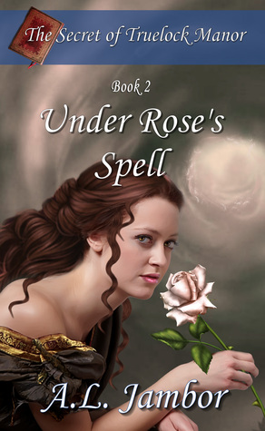 Under Rose's Spell by A.L. Jambor