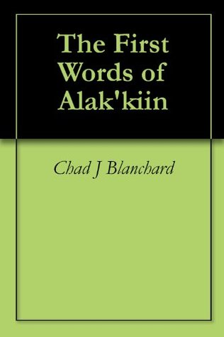 The First Words of Alakkiin Chad J. Blanchard
