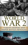 World War 2 Snipers: WWII Famous Snipers and Sniper Battles Revealed