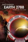 Earth 2788 - The Earth Girl Short Stories (Earth Girl, #0.5)