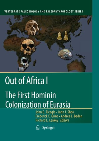 Out of Africa I: The First Hominin Colonization of Eurasia John G. Fleagle