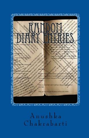 Random Diary Entries  by  Anushka Chakrabarti