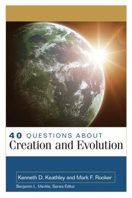 40 Questions about Creation and Evolutions by Kenneth Keathley