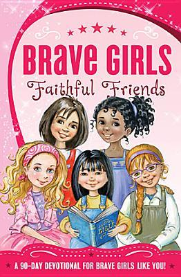 Brave Girls: Faithful Friends: A 90-Day Devotional