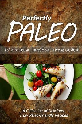 Perfectly Paleo - Fish & Seafood and Sweet & Savory Breads Cookbook: Indulgent Paleo Cooking for the Modern Caveman  by  Perfectly Paleo