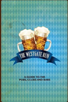 The Westgate Run: A Guide to the Pubs, Clubs and Bars Spencer Bailey