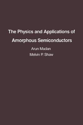 The Physics and Applications of Amorphous Semiconductors Arun Madan