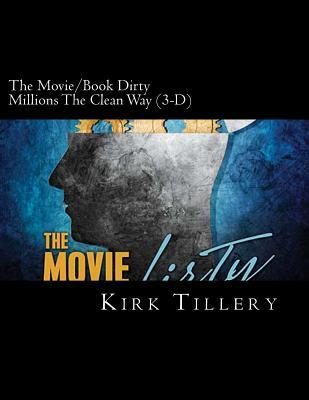 The Movie/Book Dirty Millions the Clean Way (3-D): How to Make Dirty Millions the Clean Way Kirk Tillery