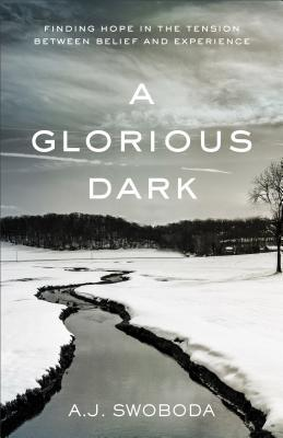 A Glorious Dark: Finding Hope in the Tension Between Belief and Experience