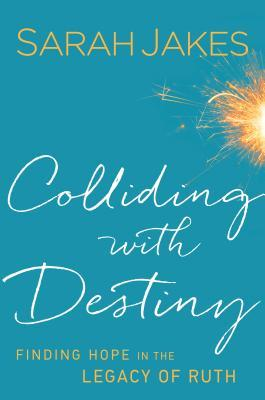 Colliding with Destiny by Sarah Jakes