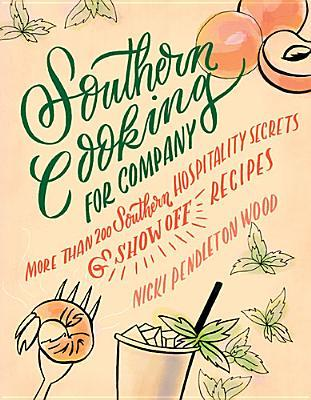 Southern Cooking for Company: More Than 200 Southern Hospitality Secrets and Show-Off Recipes Nicki Pendleton Wood