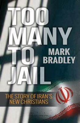 Too Many to Jail: The Story of Iran's New Christians