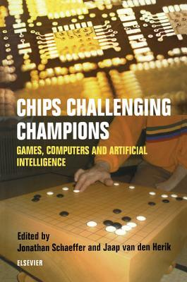 Chips Challenging Champions: Games, Computers and Artificial Intelligence  by  J Schaeffer