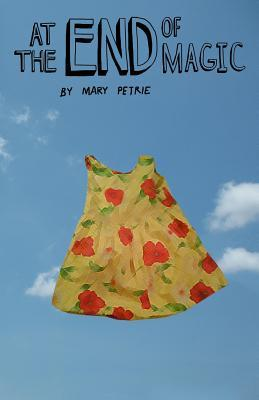 At the End of Magic by Mary Petrie