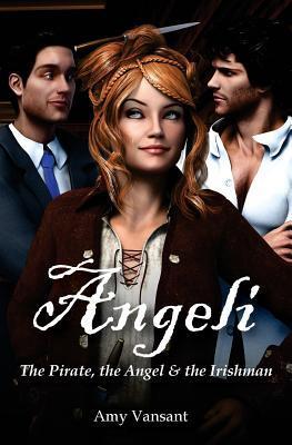 Angeli - The Pirate, the Angel & the Irishman by Amy Vansant