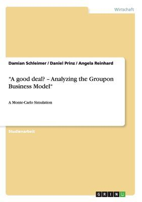 A Good Deal? - Analyzing the Groupon Business Model  by  Damian Schleimer