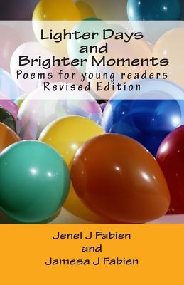 Lighter Days and Brighter Moments: Poems for Young Readers  by  Jenel and Jamesa Fabien