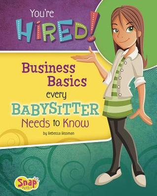Youre Hired!: Business Basics Every Babysitter Needs to Know  by  Rebecca Rissman