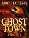 Ghost Town by Mark Lukens