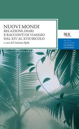 Nuovi mondi: relazioni, diari e racconti di viaggio dal XIV al XVII secolo  by  Cristiano Spila
