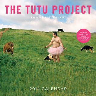 The Tutu Project 2014 Wall Calendar Bob Carey