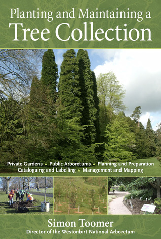 Planting and Maintaining a Tree Collection  by  Simon Toomer
