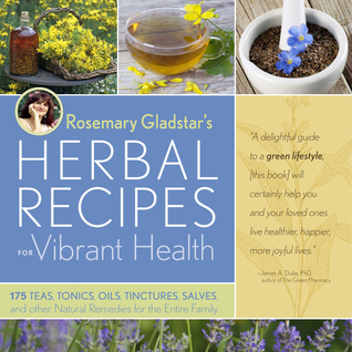 Rosemary Gladstar's Herbal Recipes for Vibrant Health: 175 Teas, Tonics, Oils, Salves, Tinctures, and Other Natural Remedies for the Entire Family (2008) by Rosemary Gladstar