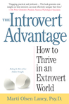 The Introvert Advantage: How Quiet People Can Thrive in an Extrovert World by Marti Olsen Laney