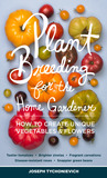 DIY Plant Breeding: A Step-By-Step Guide to Breeding Vegetables and Flowers