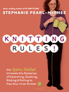 Knitting Rules!: The Yarn Harlot Unravels the Mysteries of Swatching, Stashing, Ribbing & Rolling to Free Your Inner Knitter