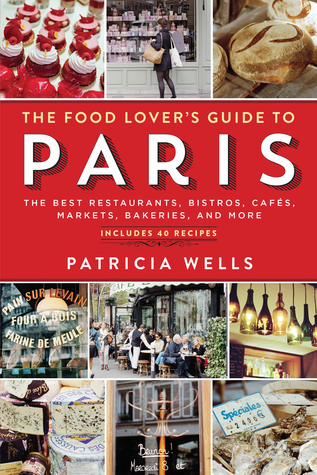 The Food Lover's Guide to Paris: The Best Restaurants, Bistros, Cafés, Markets, Bakeries, and More (1984)