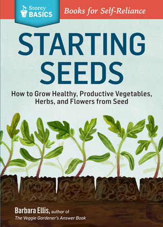 Starting Seeds: Vegetables * Herbs * Flowers