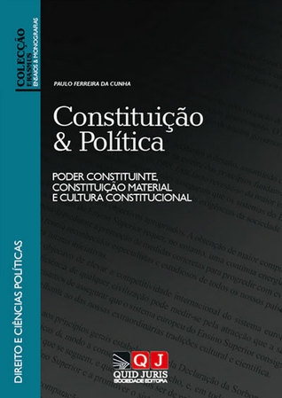 Constituição & Política. Poder Constituinte, Constituição Material e Cultura Constitucional  by  Paulo Ferreira da Cunha