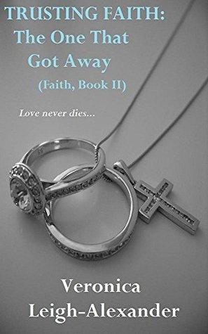 Trusting Faith: The One That Got Away (Faith, Book II)  by  Veronica Leigh-Alexander
