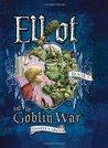 Elliot and the Goblin War (Underworld Chronicles #1)